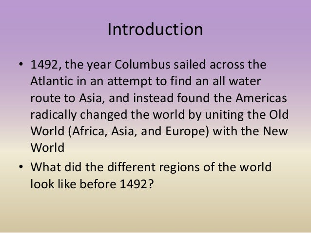Introduction • 1492, the year Columbus sailed across the Atlantic in an attempt to find an all water route to Asia, and in...