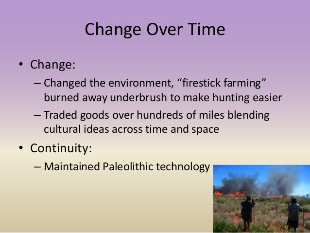 """Change Over Time • Change: – Changed the environment, """"firestick farming"""" burned away underbrush to make hunting easier – ..."""