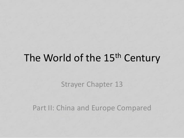 The World of the 15th Century Strayer Chapter 13 Part II: China and Europe Compared