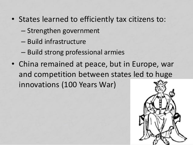 • States learned to efficiently tax citizens to: – Strengthen government – Build infrastructure – Build strong professiona...