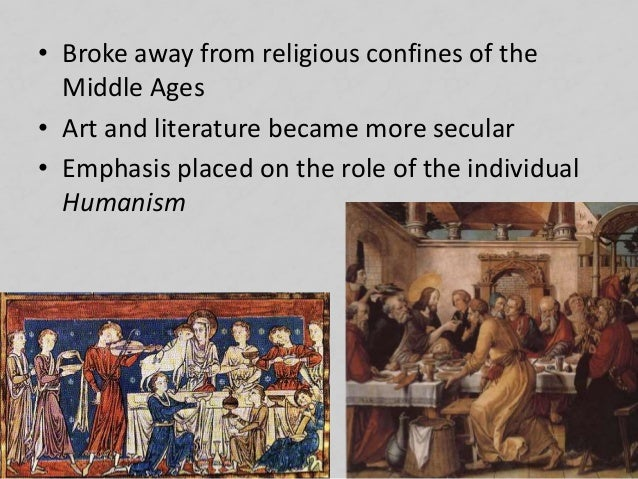 • Broke away from religious confines of the Middle Ages • Art and literature became more secular • Emphasis placed on the ...