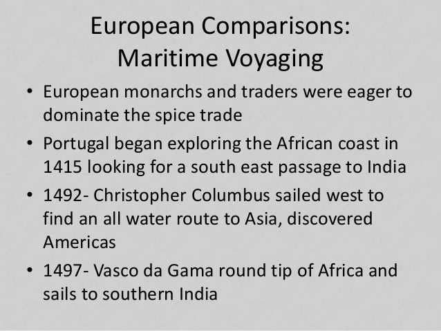European Comparisons: Maritime Voyaging • European monarchs and traders were eager to dominate the spice trade • Portugal ...