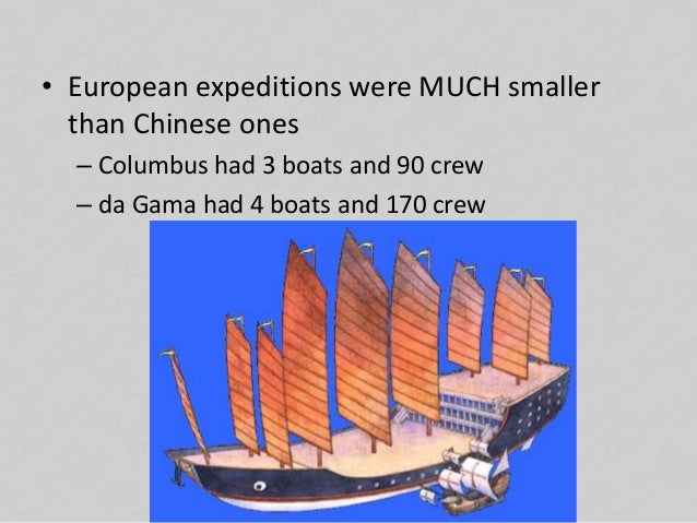 • European expeditions were MUCH smaller than Chinese ones – Columbus had 3 boats and 90 crew – da Gama had 4 boats and 17...