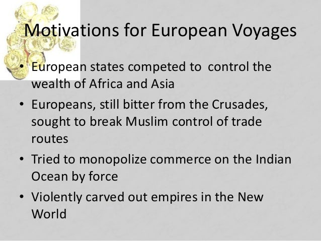 Motivations for European Voyages • European states competed to control the wealth of Africa and Asia • Europeans, still bi...