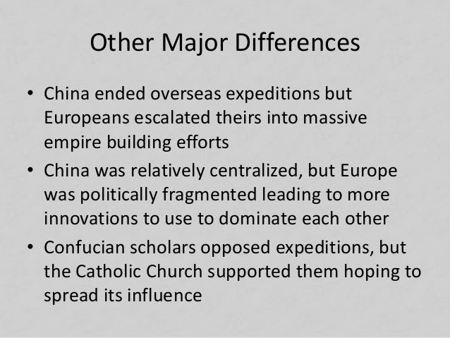 Other Major Differences • China ended overseas expeditions but Europeans escalated theirs into massive empire building eff...
