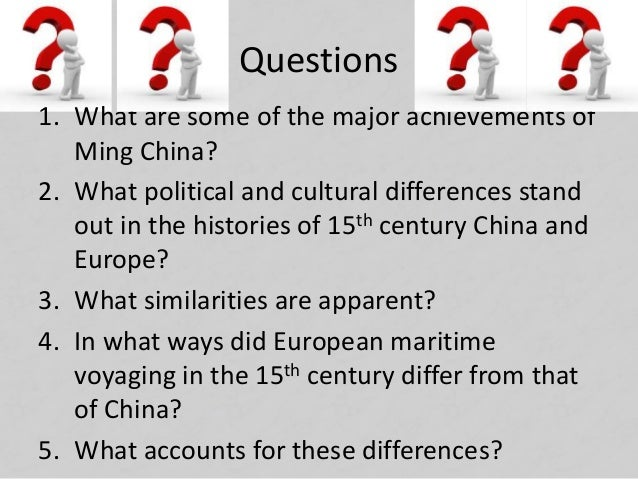Questions 1. What are some of the major achievements of Ming China? 2. What political and cultural differences stand out i...