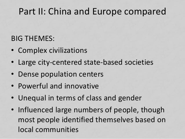 Part II: China and Europe compared BIG THEMES: • Complex civilizations • Large city-centered state-based societies • Dense...