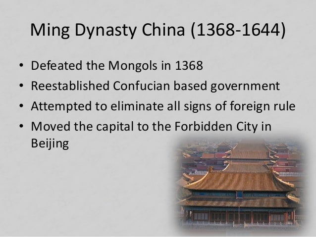 Ming Dynasty China (1368-1644) • Defeated the Mongols in 1368 • Reestablished Confucian based government • Attempted to el...