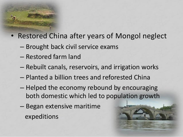 • Restored China after years of Mongol neglect – Brought back civil service exams – Restored farm land – Rebuilt canals, r...