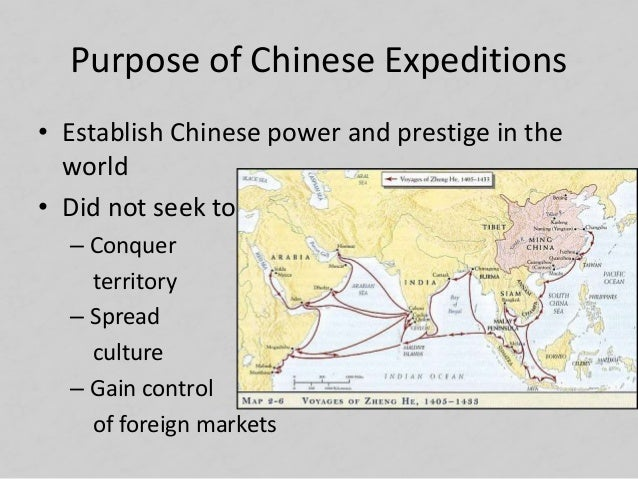 Purpose of Chinese Expeditions • Establish Chinese power and prestige in the world • Did not seek to: – Conquer territory ...