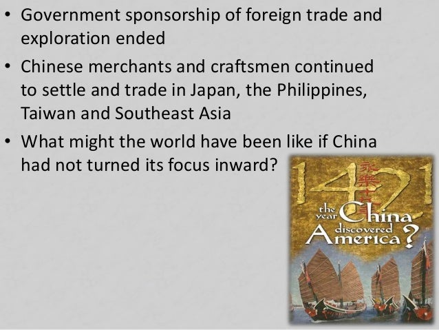 • Government sponsorship of foreign trade and exploration ended • Chinese merchants and craftsmen continued to settle and ...