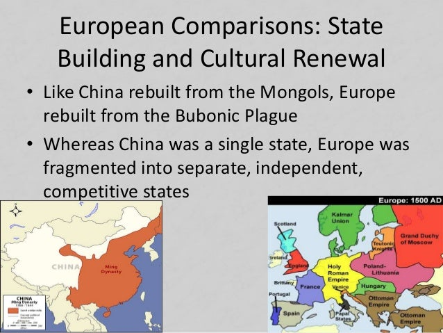 European Comparisons: State Building and Cultural Renewal • Like China rebuilt from the Mongols, Europe rebuilt from the B...