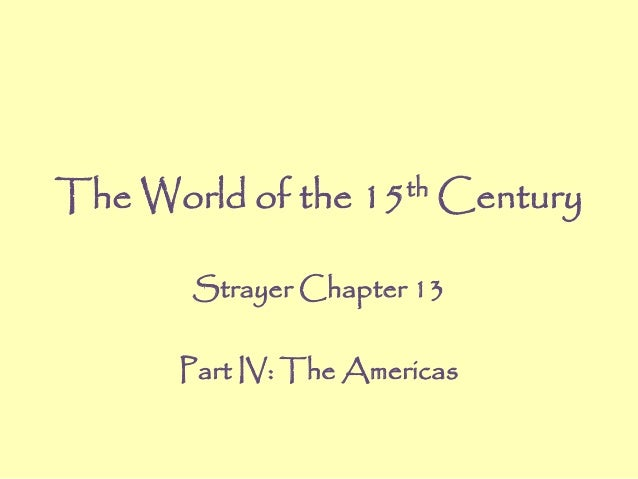 The World of the 15th Century Strayer Chapter 13 Part IV: The Americas