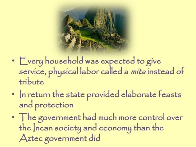 • Every household was expected to give service, physical labor called a mita instead of tribute • In return the state prov...