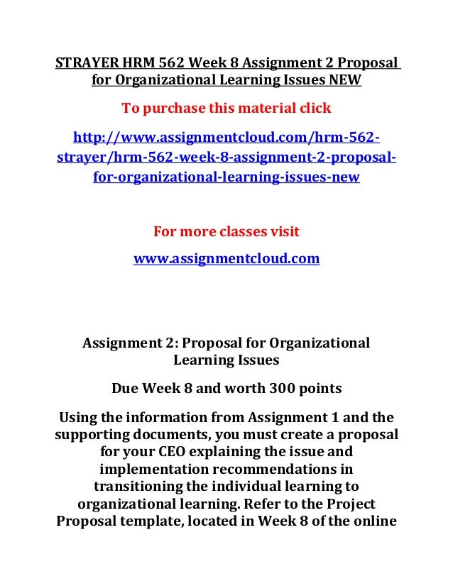 STRAYER HRM 562 Week 8 Assignment 2 Proposal for Organizational Learning Issues NEW To purchase this material click http:/...