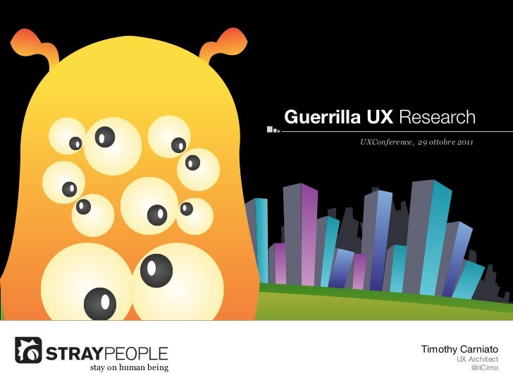 Guerrilla UX Research                              UXConference, 29 ottobre 2011                                          ...