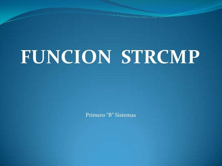 """FUNCION  STRCMP<br />Primero """"B"""" Sistemas<br />"""