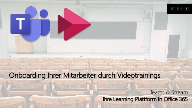 Office 365 Akademie Teams & Stream Ihre Learning Plattform in Office 365 Onboarding Ihrer Mitarbeiter durch Videotrainings...