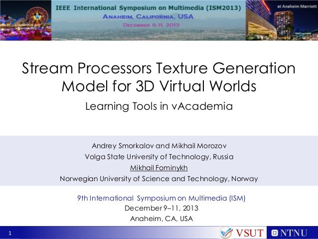 Stream Processors Texture Generation Model for 3D Virtual Worlds Learning Tools in vAcademia  Andrey Smorkalov and Mikhail...