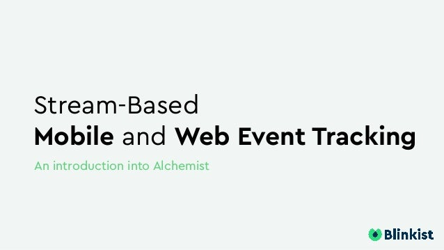Stream-Based Mobile and Web Event Tracking An introduction into Alchemist