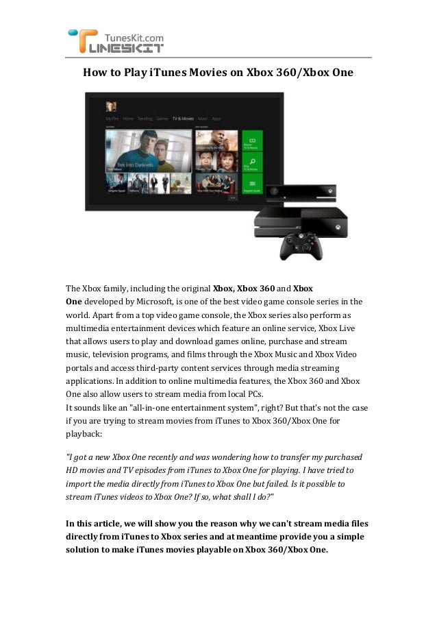 How to Play iTunes Movies on Xbox 360/Xbox One The Xbox family, including the original Xbox, Xbox 360 and Xbox One develop...