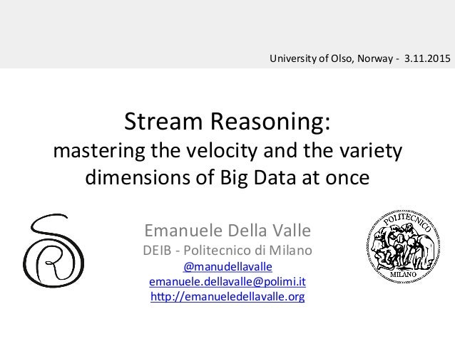 Stream  Reasoning:   mastering  the  velocity  and  the  variety     dimensions  of  Big  Data  ...