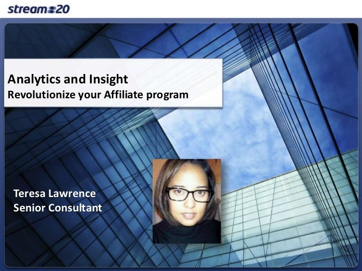 Analytics and InsightRevolutionize your Affiliate program Teresa Lawrence Senior Consultant