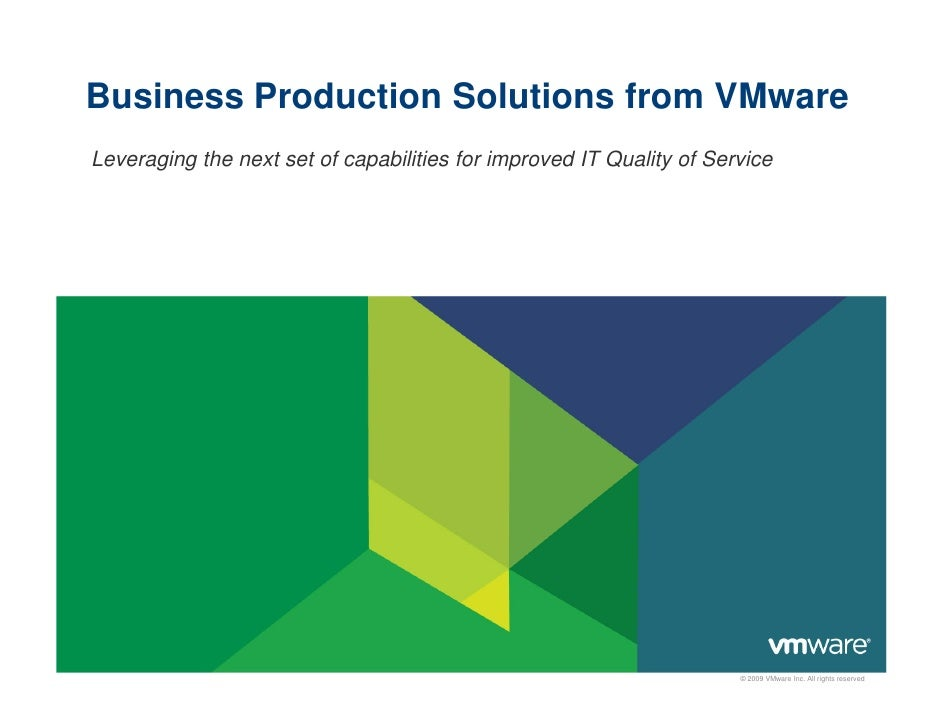 Business Production Solutions from VMware Leveraging the next set of capabilities for improved IT Quality of Service      ...