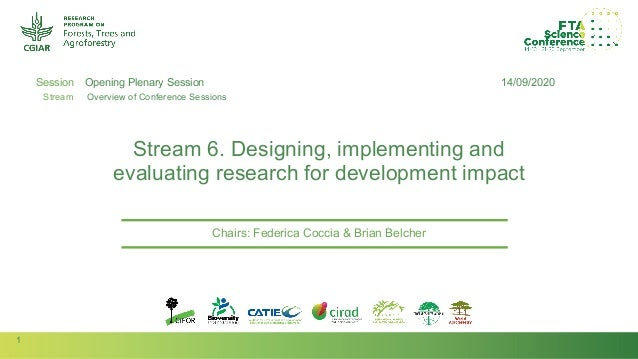 1 Session Stream Author(s): Stream 6. Designing, implementing and evaluating research for development impact Chairs: Feder...