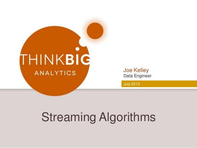 Streaming Algorithms Joe Kelley Data Engineer July 2013