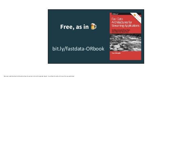 Free, as in 🍺 bit.ly/fastdata-ORbook Mybook,publishedlastfallthatdescribesthepointsinthistalkingreaterdepth....