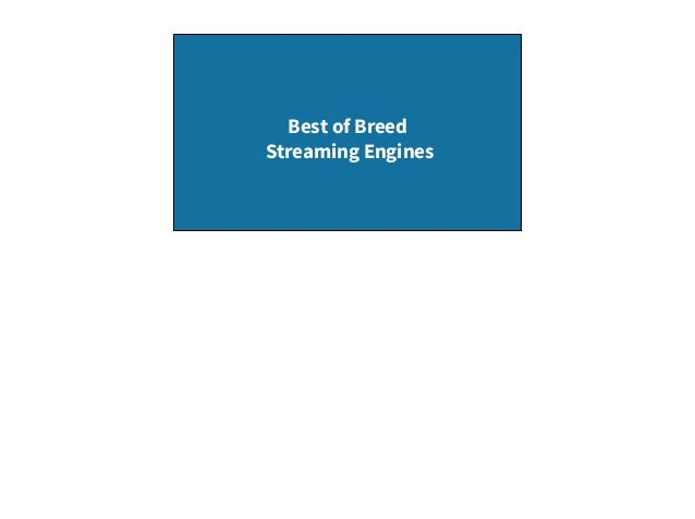 Best of Breed Streaming Engines