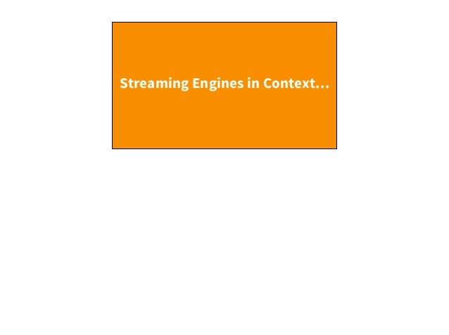 Streaming Engines in Context…