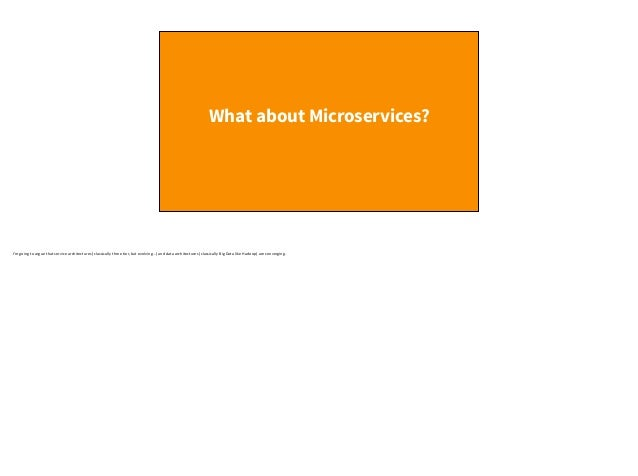 What about Microservices? I'mgoingtoarguethatservicearchitectures(classicallythreetier,butevolving…)anddataa...