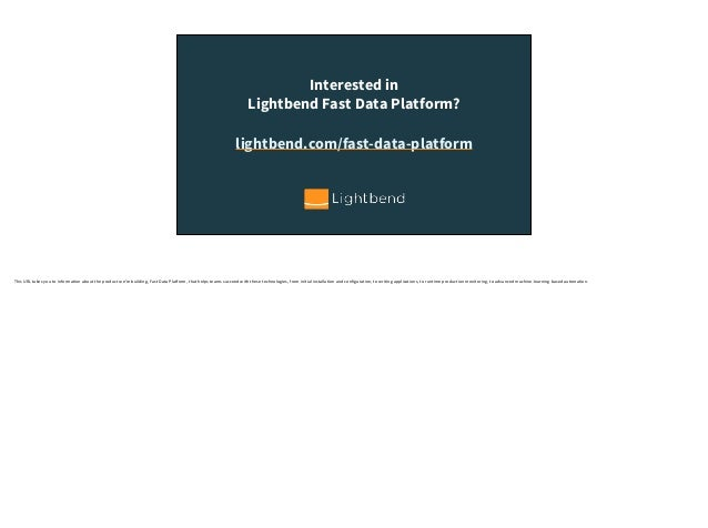 Interested in Lightbend Fast Data Platform? lightbend.com/fast-data-platform ThisURLtakesyoutoinformationaboutthep...