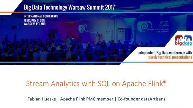 FEBRUARY 9, 2017, WARSAW Stream Analytics with SQL on Apache Flink® Fabian Hueske | Apache Flink PMC member | Co-founder d...