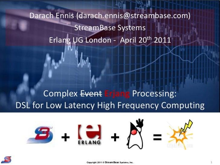 Darach Ennis (darach.ennis@streambase.com)               StreamBase Systems        Erlang UG London - April 20th 2011     ...
