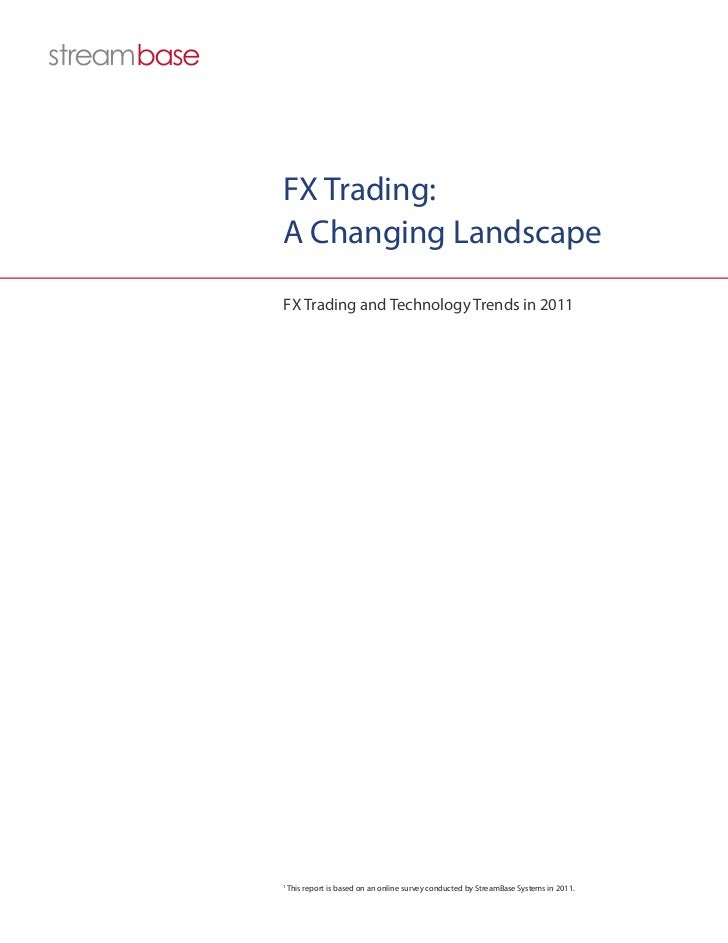 FX Trading:A Changing LandscapeFX Trading and Technology Trends in 20111    This report is based on an online survey condu...
