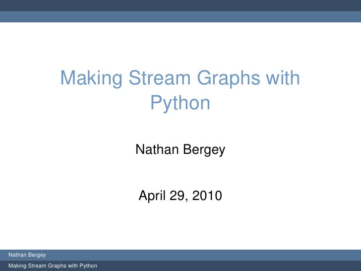 Making Stream Graphs with                            Python                                     Nathan Bergey             ...