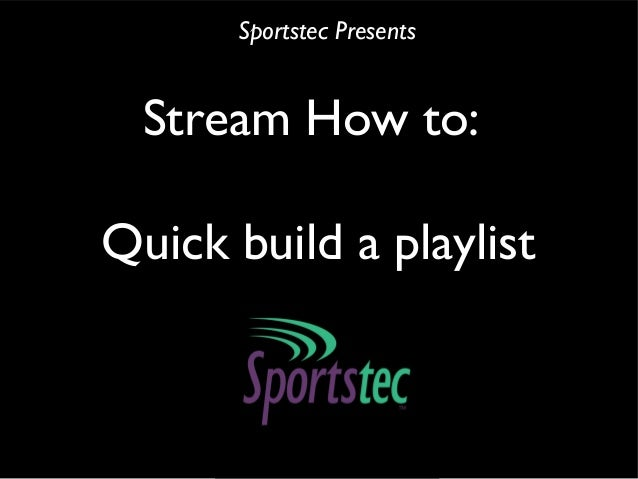Stream How to:Quick build a playlistSportstec Presents