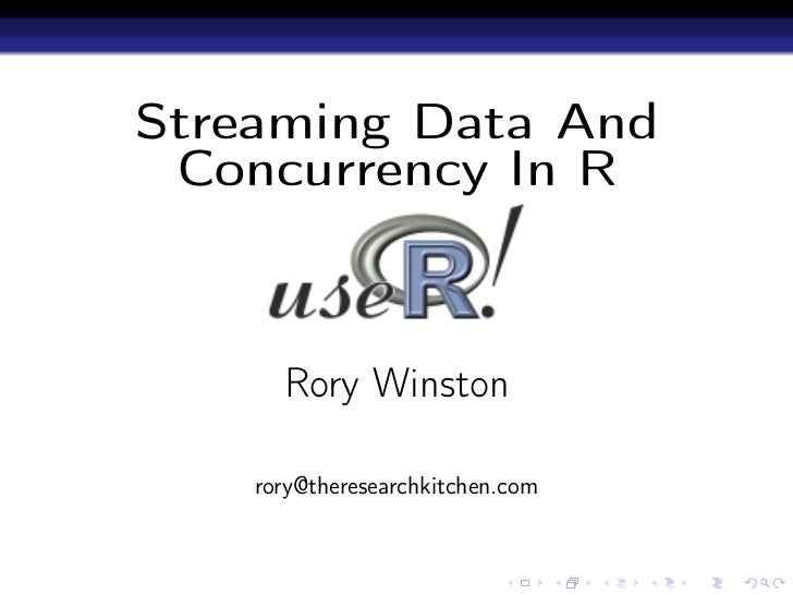 Streaming Data And Concurrency In R      Rory Winston    rory@theresearchkitchen.com