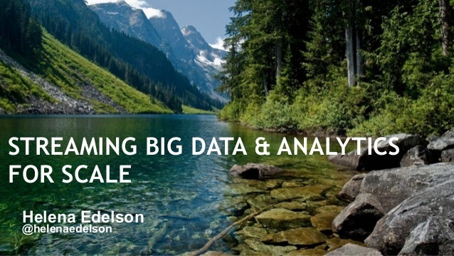STREAMING BIG DATA & ANALYTICS FOR SCALE Helena Edelson 1 @helenaedelson