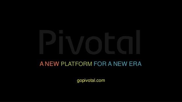A NEW PLATFORM FOR A NEW ERA          gopivotal.com