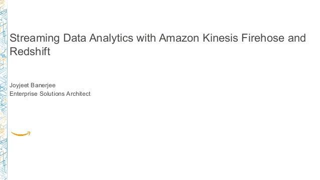 Pop-up Loft Streaming Data Analytics with Amazon Kinesis Firehose and Redshift Joyjeet Banerjee Enterprise Solutions Archi...