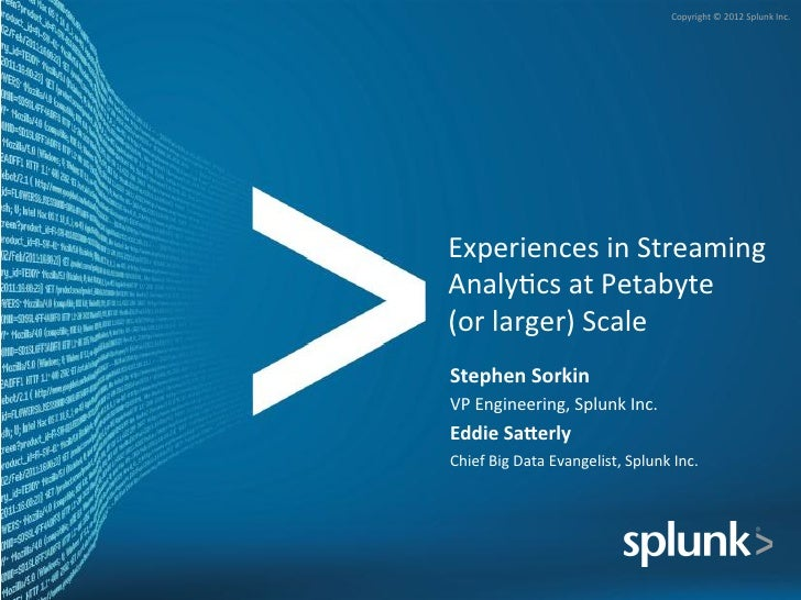 Copyright © 2012 Splunk Inc. Experiences in Streaming Analy>cs at Petabyte  (or larger) Scale...
