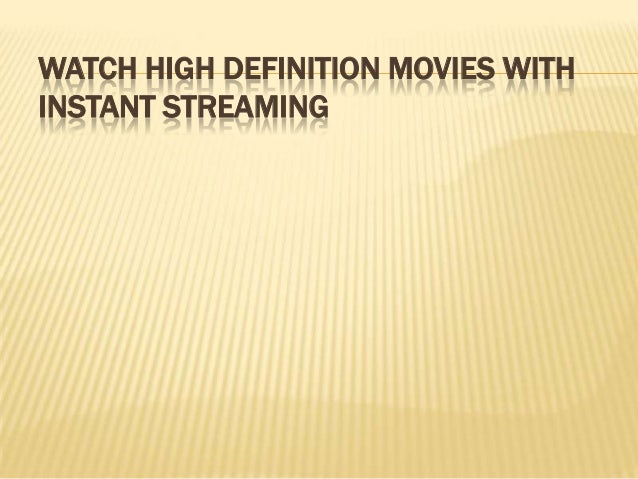 WATCH HIGH DEFINITION MOVIES WITHINSTANT STREAMING