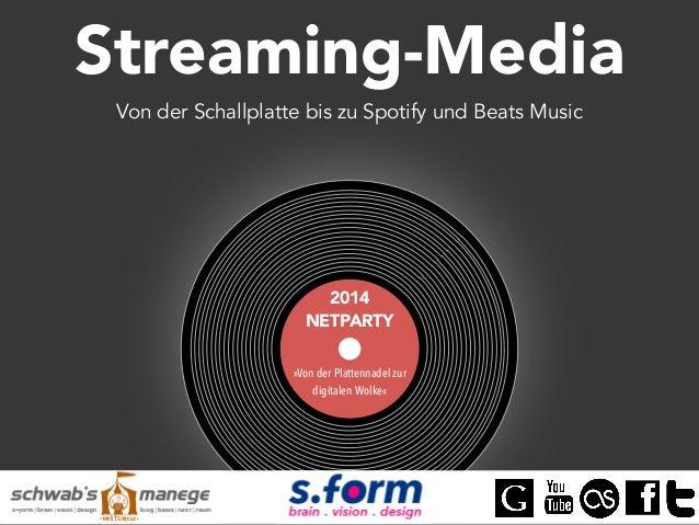 Streaming-Media  Von der Schallplatte bis zu Spotify und Beats Music  2014  NETPARTY  »Von der Plattennadel zur  digitalen...