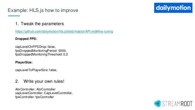 1. Tweak the parameters https://github.com/dailymotion/hls.js/blob/master/API.md#fine-tuning Dropped FPS: capLevelOnFPSDro...