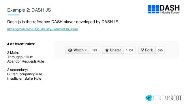 Example 2: DASH.JS Dash.js is the reference DASH player developed by DASH-IF. https://github.com/Dash-Industry-Forum/dash....