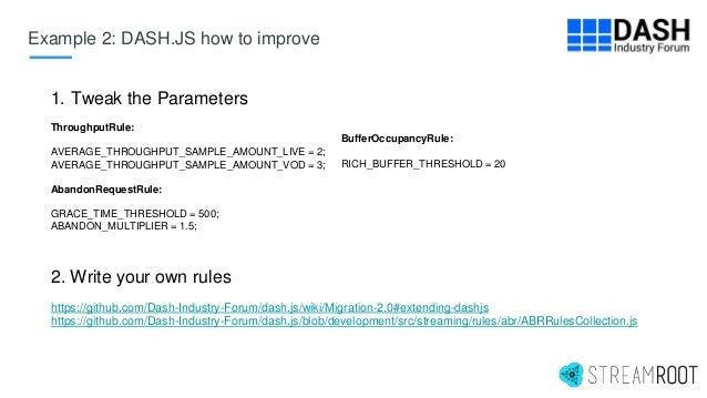 Example 2: DASH.JS how to improve 1. Tweak the Parameters ThroughputRule: AVERAGE_THROUGHPUT_SAMPLE_AMOUNT_LIVE = 2; AVERA...